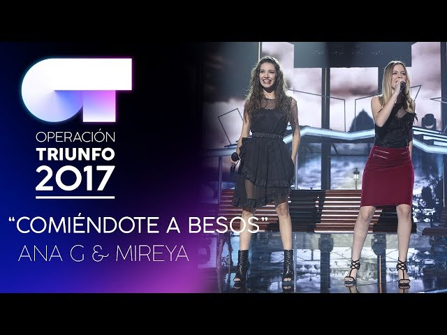COMIÉNDOTE A BESOS - Ana Guerra y Mireya   Gala 6   OT 2017