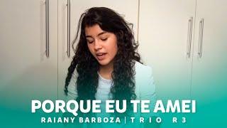 Raiany Barboza - Porque Eu te amei (Ton Carfi)