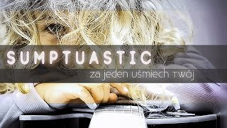 Sumptuastic - Za jeden uśmiech Twój HD