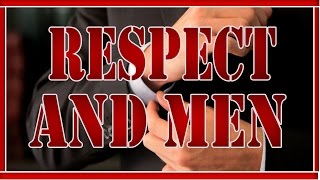 Respect And Men | How To Earn respect