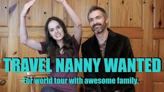 WE NEED HELP. Travel nanny wanted.