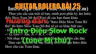 GUITAR BOLERO BÀI 25: Intro Điệu SLOW ROCK tone MI THỨ - (Hướng dẫn tự học đàn guitar)