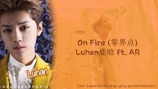 LuHan (鹿晗) ft. AR - On Fire (零界点)  Color Coded Chi/Pin/Eng Lyrics