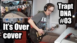 Trapt - It's Over (cover) // DNA #03