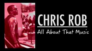 CHRIS ROB: ALL ABOUT THAT MUSIC - EPK 2016