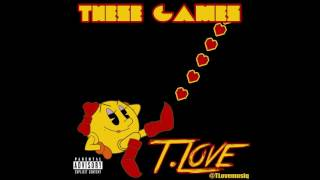 T.Love - These Games