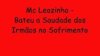 Mc Leozinho - Bateu a Saudade dos Irmãos no Sofrimento.