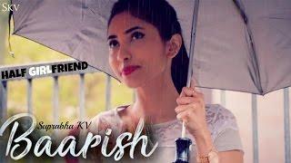 BAARISH - Half Girlfriend | Female Version by Suprabha KV