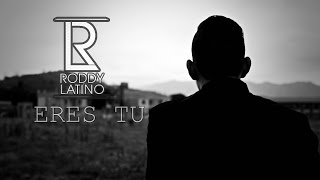 Eres Tu - Roddy Latino / Video Lyrics