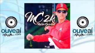MC 2K - Maria Gasolina (Lançamento 2016)