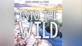 Joseph Armani feat. Kodie  - Into The Wild [Official]