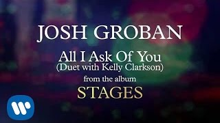 Josh Groban - All I Ask of You (Duet with Kelly Clarkson) [AUDIO]