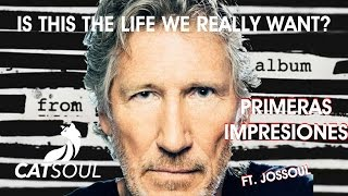 Roger Waters Is this the life we really want? - Primeras Impresiones ft. Jossoul