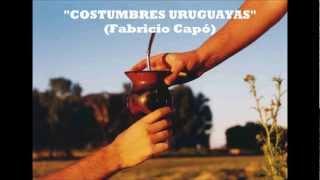 """""""COSTUMBRES URUGUAYAS"""" (Fabricio Capó) - Contactos Cel.: 099 771 501"""