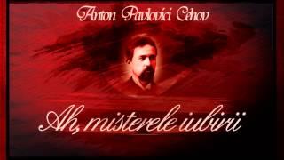 Ah, misterele iubirii de Anton Pavlovici Cehov - teatru radiofonic