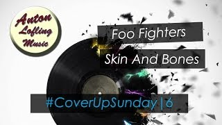 Foo Fighters - Skin And Bones (AcousticCover) CoverUpSunday | 6