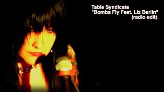 """Bombs Fly Feat. Liz Berlin (radio edit)""  - Table Syndicate"