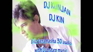 bilz tera nasha (3D Audio) remix [dubstep] by dj k