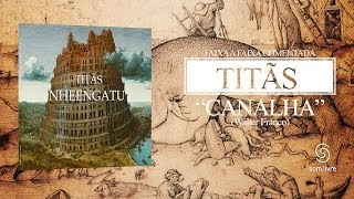 Titãs - Faixa a Faixa: Canalha (Álbum Nheengatu)