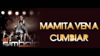 El Simbolo - Mamita Ven a Cumbiar