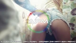 Dj Matys & Marc van Linden - Orgasm (Mr Matt 2014 Remix)