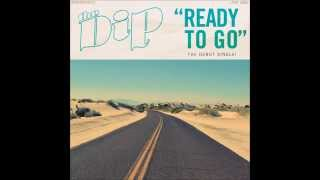The Dip - Ready To Go