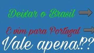 Deixar o Brasil e vim morar em Portugal, vale apena!?