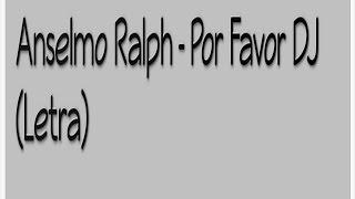 Anselmo Ralph - Por favor Dj (letra)