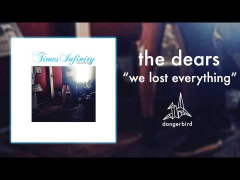 the-dears-we-lost-everything-official-audio-dangerbird-records
