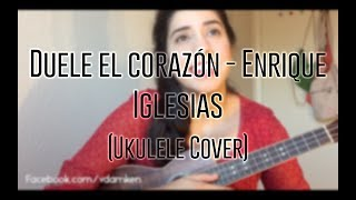 Duele El Corazón - Enrique Igulesias (Ukulele Cover)