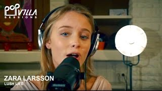 Zara Larsson - Lush Life (Acoustic Video) | Popvilla Sessions