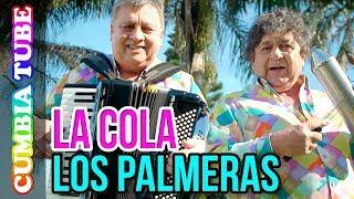Los Palmeras - La Cola   Video Oficial ESTRENO Cumbia Tube