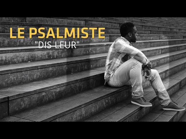 Le Psalmiste - Dis leur (Vidéo Lyrics)