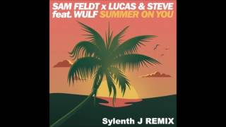 Sam Feldt x Lucas & Steve feat. Wulf - Summer On You (Sylenth J Remix)