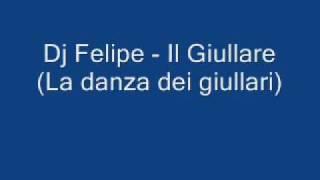 Dj Felipe - Il Giullare(la danza dei giullari)