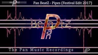 Pan BeatZ - Pipes (Festival Edit 2017)[EDM]