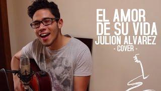 El amor de su vida - Julión Álvarez (Cover Luis Espinoza)
