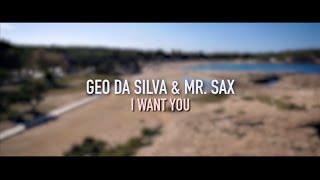 Geo Da Silva & Mr  Sax - I Want You (official video)