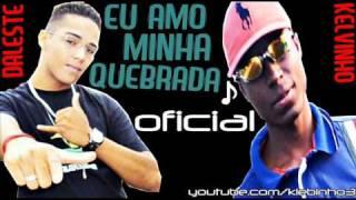 MC DALESTE E KELVINHO - EU AMO MINHA QUEBRADA ♫ - MUSICA NOVA 2013 [ LANÇAMENTO ] 'OFICIAL'
