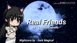 Real Friends - Camila Cabello Nightcore~ / Gacha Version.