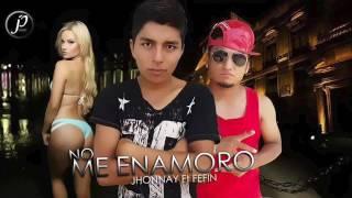 Jhonnay Ft Fefín - NO ME ENAMORO Trap_2017