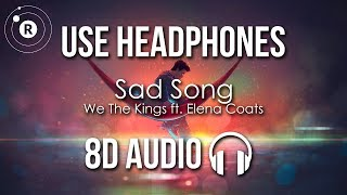 We The Kings ft. Elena Coats - Sad Song (8D AUDIO)