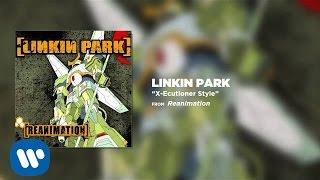 X-Ecutioner Style - Linkin Park (Reanimation)