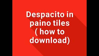 Despacito in piano tiles 2 ( How to download )
