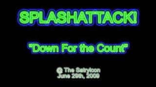 "SPLASHATTACK!  ""Down For The Count"" Live @ Satryicon"