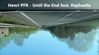 Henri PFR - Until the End feat. Raphaella