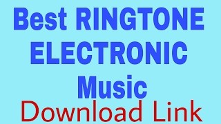 Best RINGTONE ELECTRONIC Music (Download Link)