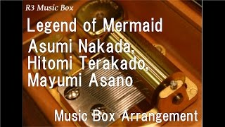Legend of Mermaid/Asumi Nakada, Hitomi Terakado, Mayumi Asano [Music Box]