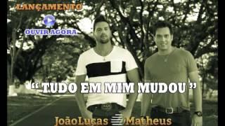 JOÃO LUCAS & MATHEUS - TUDO EM MIM MUDOU