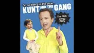 Kunt and the Gang- Use My Arsehole As A C*nt (Nick Clegg Version)